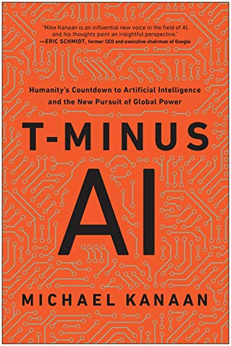 Compare Textbook Prices for T-Minus AI: Humanity's Countdown to Artificial Intelligence and the New Pursuit of Global Power  ISBN 9781948836944 by Kanaan, Michael