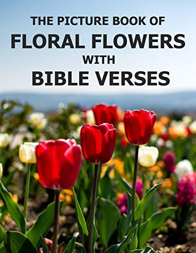 Floral Flowers With Bible Verses: Photo Picture Book Album Coffee Table Photography of Plants Inspirational and Encouraging Scripture Prayer Texts Large Print Size in Color