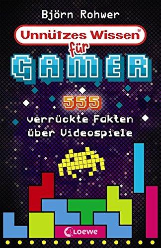Unnützes Wissen für Gamer: 555 verrückte Fakten über Videospiele - Witziges Sachbuch über Games ab 12 Jahre