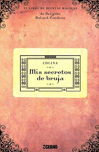 Mis secretos de bruja: Si quieres asombrar a tus amigos, seducir a un nuevo amor, conservar a tu pareja o hechizar a tus invitados, ¡ éste es tu libro! (Cocina natural)