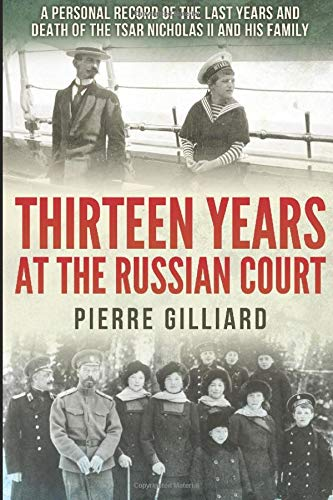 Compare Textbook Prices for Thirteen Years at the Russian Court: A Personal Record of the Last Years and Death of the Tsar Nicholas II, and His Family  ISBN 9781519085924 by Gilliard, Pierre