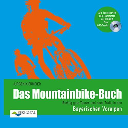 Mountainbike-Buch: Bayerische Voralpen: Richtig gute Touren und neue Trails mit CD-ROM und GPS-Tracks