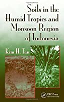 Soils in the Humid Tropics and Monsoon Region of Indonesia (Books in Soils, Plants, and the Environment)