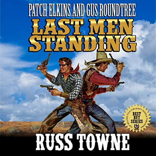 Patch Elkins And Gus Roundtree: The Last Men Standing: A Western audiobook cover art