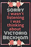sorry i wasn t listening i was thinking about Victoria Beckham: Victoria Beckham Journal Diary Notebook, perfect gift for all Victoria Beckham lovers,120 lined pages 6x9 inches. (Italian Edition)
