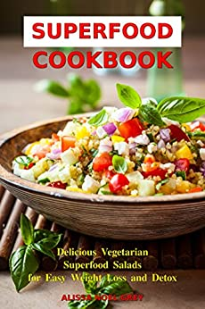 Superfood Cookbook: Delicious Vegetarian Superfood Salads for Easy Weight Loss and Detox: Healthy Clean Eating Recipes on a Budget (Superfood Kitchen)