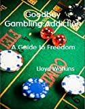 Goodbuy Gambling Addiction - A Guide To Freedom (English Edition)