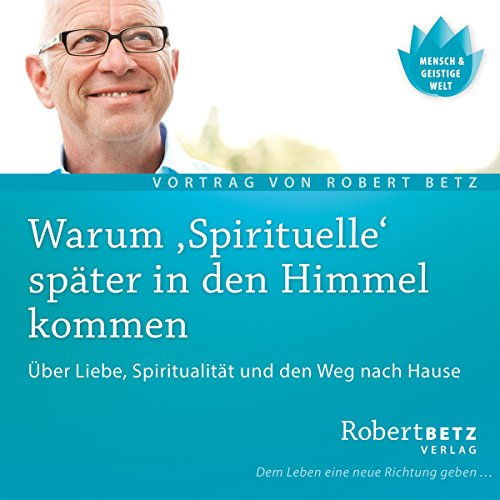 Warum 'Spirituelle' später in den Himmel kommen                   By:                                                                                                                                 Robert Betz                               Narrated by:                                                                                                                                 Robert Betz                      Length: 1 hr and 4 mins     Not rated yet     Overall 0.0