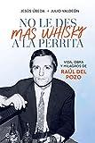 No le des más whisky a la perrita: Vida, obra y milagros de Raúl del Pozo (Biografías y memorias)