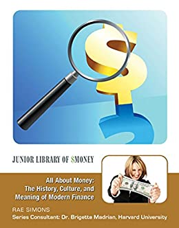 All About Money: The History, Culture, and Meaning of Modern Finance by [Rae Simons]