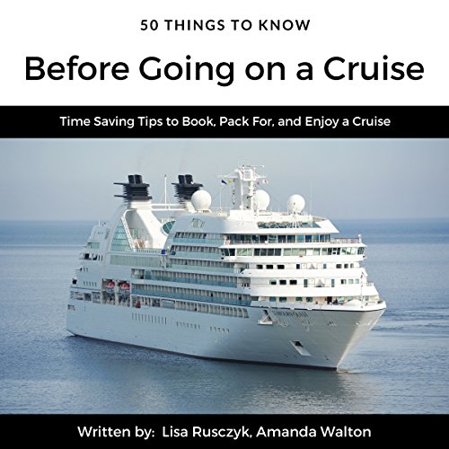 50 Things to Know Before Going on a Cruise: Time Saving Tips to Book, Pack For, and Enjoy a Cruise audiobook cover art