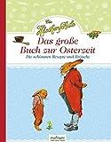 Die Häschenschule: Die Häschenschule - Das große Buch zur Osterzeit: Die schönsten Rezepte und Bräuche