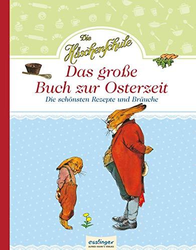 Die Häschenschule - Das große Buch zur Osterzeit: Die schönsten Rezepte und Bräuche