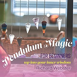 Pendulum Magic for Beginners     Tap Into Your Inner Wisdom              By:                                                                                                                                 Richard Webster                               Narrated by:                                                                                                                                 Shaun Grindell                      Length: 5 hrs and 4 mins     12 ratings     Overall 4.8