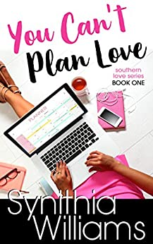 You Can't Plan Love (Southern Love Book 1) by [Synithia Williams]