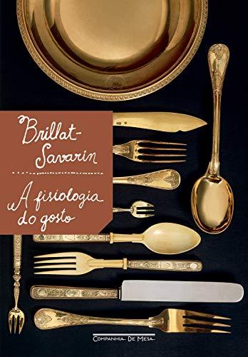 A Fisiologia do Gosto é um dos livros de culinária mais aclamados
