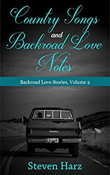 Country Songs and Backroad Love Notes: Backroad Love Stories, Volume 2 by [Steven Harz]