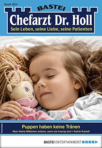 Dr. Holl 1824 - Arztroman: Puppen haben keine Tränen
