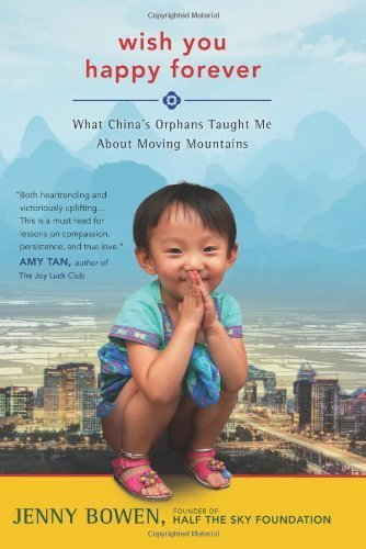 Wish You Happy Forever: What China's Orphans Taught Me About Moving Mountains by Bowen, Jenny (2014) Hardcover