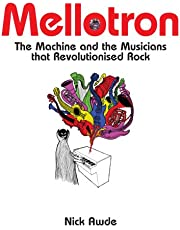 Mellotron: The Machine and the Musicians That Revolutionised Rock