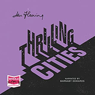 Thrilling Cities                   By:                                                                                                                                 Ian Fleming                               Narrated by:                                                                                                                                 Barnaby Edwards                      Length: 9 hrs and 4 mins     8 ratings     Overall 3.8