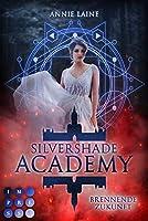 Silvershade Academy 2: Brennende Zukunft: Romantasy ueber gefaehrliche Gefuehle zu einem daemonischen Bad Boy - magischer Akademie-Liebesroman