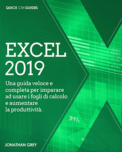 Excel 2019: Una guida veloce e completa per imparare ad usare i fogli di calcolo e aumentare la produttività