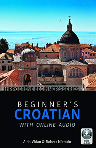 Compare Textbook Prices for Beginner's Croatian with Online Audio Hippocrene Beginner's Bilingual Edition ISBN 9780781814089 by Vidan, Aida,Niebuhr, Robert