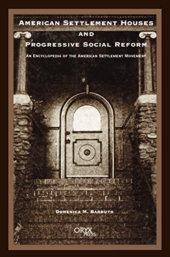 American Settlement Houses and Progressive Social Reform: An Encyclopedia of the American Settlement Movement -  Barbuto, Domenica M., Hardcover