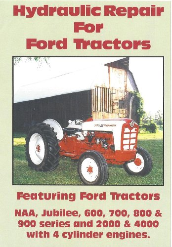 Hydraulic Repair for Ford Tractors: Featuring Ford Tractors--NAA, Jubilee, 600, 700, 800 and 900 Series and 2000 and 4000 with 4-cylinder engines