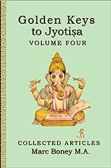 Golden Keys to Jyotisha: Volume Four by [Marc Boney]