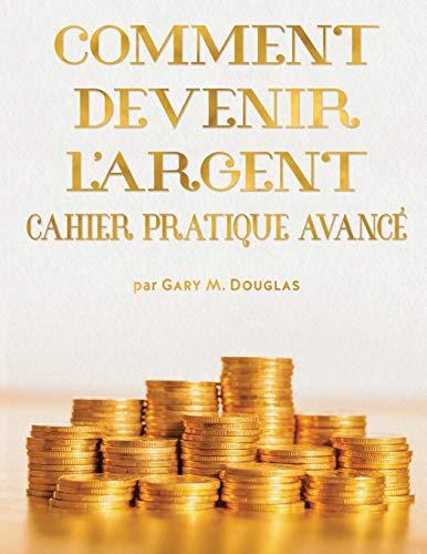 Comment Devenir L'Argent Cahier Pratique Avance - Advanced Money Workbook French