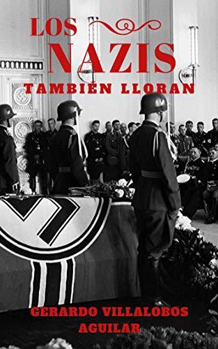 Los Nazis También Lloran: Parte 1 eBook: Villalobos Aguilar, Gerardo: Amazon.es: Tienda Kindle