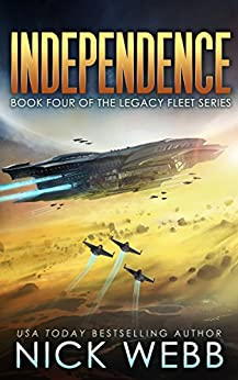 Independence: Book 4 of The Legacy Fleet Series by [Nick Webb]