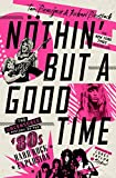Nothin' But A Good Time: The Uncensored History of the '80s Hard...