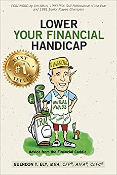 Lower Your Financial Handicap: Advice from the Financial Caddie by [Guerdon Ely]