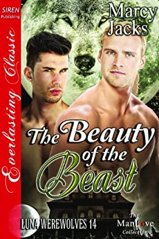 The Beauty of the Beast [Luna Werewolves 14] (Siren Publishing Everlasting Classic ManLove) by [Marcy Jacks]