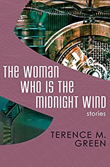The Woman Who Is the Midnight Wind: Stories by [Terence M. Green]