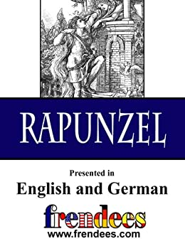 Rapunzel Presented by Frendees Dual Language English/German [Translated] by [Jacob Grimm, Wilhelm Grimm, Ben Layer]
