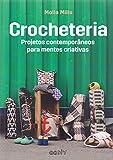 Crocheteria. Projetos contemporneos para mentes criativas