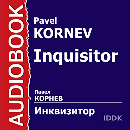 Inquisitor [Russian Edition]                   By:                                                                                                                                 Pavel Kornev                               Narrated by:                                                                                                                                 Dmitry Polonetsky                      Length: 57 mins     Not rated yet     Overall 0.0