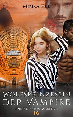 Wolfsprinzessin der Vampire: Die Belastungsgrenze (Buch 16)