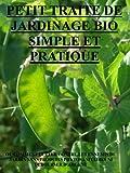 petit traité de jardinage bio simple et pratique: ou comment lutter contre les ennemis du jardin sans produits phytosanitaires ni débourser d'argent