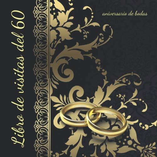 Libro de visitas del 60 aniversario de bodas: Un hermoso libro de registro de invitados con motivo de una fiesta de bodas de aniversario perfecto como ... (regalos de aniversario para pareja)