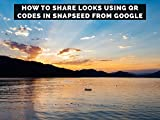 How To Share Looks Using QR Codes In Snapseed From Google