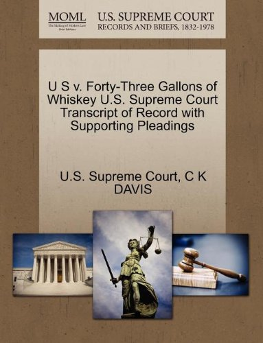 U S V. Forty-Three Gallons of Whiskey U.S. Supreme Court Transcript of Record with Supporting Pleadings