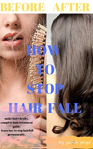 How To Stop Hair Loss Cure Baldness Hair Fall Problem Hair Care Fix Hair Fall Problem Naturally Get Healthy Hairs A Complete Hair Loss Solution Guide Kindle Edition By Jangid Jyotish Health
