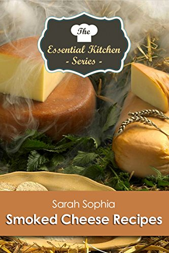Smoked Cheese Recipes (The Essential Kitchen Series Book 169) (English Edition)