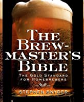 The Brewmaster's Bible: The Gold Standard for Home Brewers by Stephen Snyder(1997-05-09)