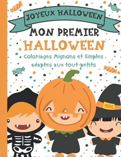 Mon Premier Halloween: 30 Coloriages Mignons & Simples adaptés aux Tout-Petits   Mon Premier Coloriage Halloween   Halloween Coloriage Bébé dès 2 ans   Joyeux Halloween